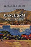 Manchuria; Its People, Resources and Recent History, Hosie, Alexander, 1421250934