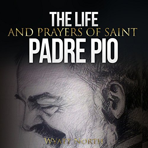 The Life and Prayers of Saint Padre Pio
