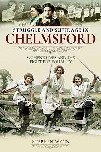 Struggle and Suffrage in Chelmsford: Women's Lives and the Fight for Equality