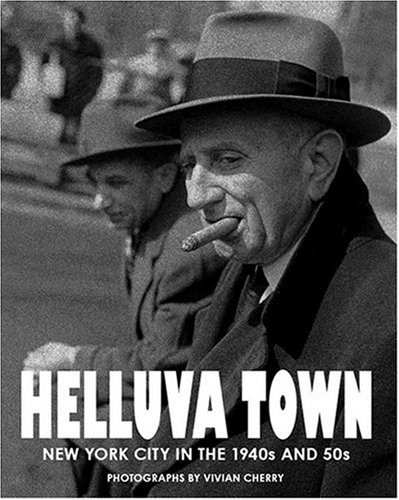 Helluva Town: New York City in the 1940s and 50s