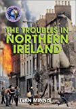 The Troubles in Northern Ireland, Ivan Minnis, 073986341X