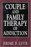 Couple and Family Therapy of Addiction (Library of Substance Abuse Treatment), Jerome D. Levin, 1568216416