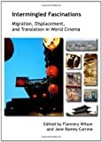 Intermingled Fascinations: Migrations, Displacement, and Translation in World Cinema, Flannery Wilson and Jane Ramey Correia, 1443829544