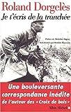 Image de Je T'Ecris de La Tranchee (Critiques, Analyses, Biographies Et Histoire Litteraire) (French Edition)
