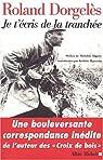 Je t'écris de la tranchée. Correspondances de guerre, 1914-1917 par Dorgelès