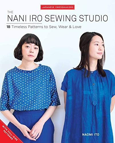 The Nani Iro Sewing Studio: 18 Timeless Patterns to Sew, Wear & Love (Japanese Dressmakers) (Sewing The Workshop)