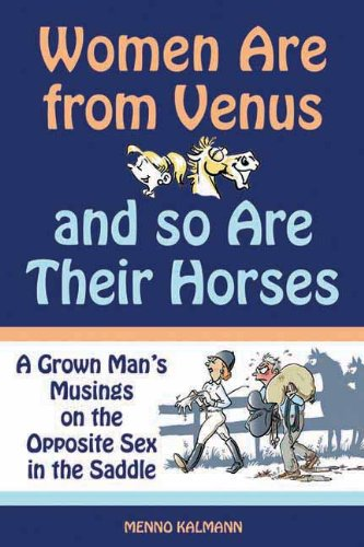 Women Are from Venus and So Are Their Horses: A Grown Man's Musings on the Opposite Sex in the Saddle (Dutch Edition)