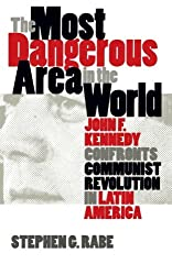 The Most Dangerous Area in the World: John F. Kennedy Confronts Communist Revolution in Latin America (Mestizo Spaces)
