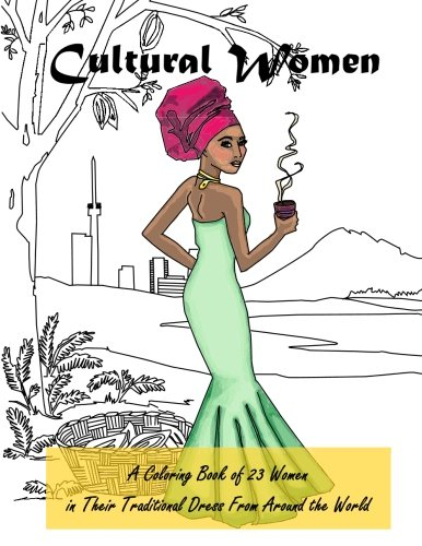 Cultural Women: A Coloring Book of 23 Women in Their Traditional Dress From Around the World