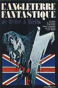 L' Angleterre fantastique de Defoe a Wells par Jacques Van Herp