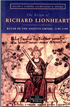 The Reign of Richard Lionheart: Ruler of the Angevin Empire, 1189-1199 (The Medieval World)