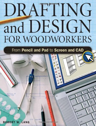 Drafting And Design For Woodworkers: From Pencil and Pad to Screen and ()