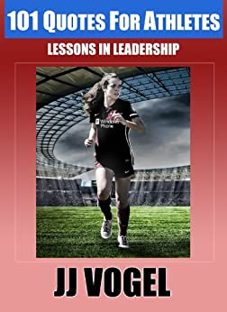101 Quotes For Athletes: Lessons in Leadership by [Vogel, JJ]