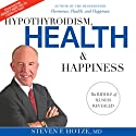 Hypothyroidism, Health & Happiness: The Riddle of Illness Revealed Audiobook by Steven F. Hotze M.D. Narrated by Ralph Byers
