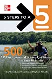 5 Steps to a 5 500 AP Environmental Science Questions to Know by Test Day (5 Steps to a 5 on the Advanced Placement Examinations Series)