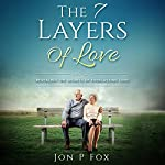 The 7 Layers of Love: Revealing the Secrets of Everlasting Love! | Jon P. Fox