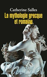 La mythologie grecque et romaine par Catherine Salles
