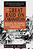 Front cover for the book The Great Raid on Cabanatuan: Rescuing the Doomed Ghosts of Bataan and Corregidor by William B. Breuer