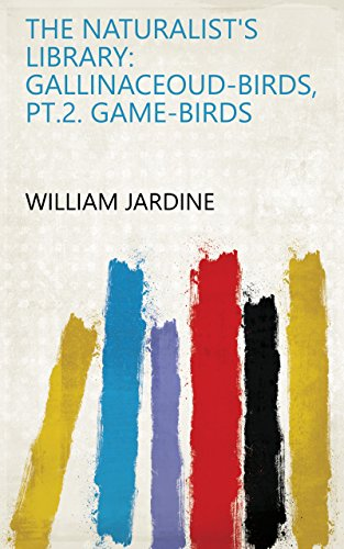 The Naturalist's Library: Gallinaceoud-birds, pt.2. Game-birds - Jardines Naturalists Library