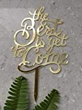 The Best Is Yet To Come Acrylic Gold Mirror Wedding Cake Topper