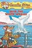 Save the White Whale!, Geronimo Stilton, 0545103770
