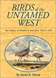 Birds of the Untamed West, James E. Ducey, 0963169955