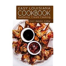 Easy Louisiana Cookbook: Authentic Creole Cooking (Louisiana, Louisiana Cooking, Louisiana Cookbook, Louisiana Recipes, Cajun Recipes, Creole Recipes, Creole Cookbook Book 1)