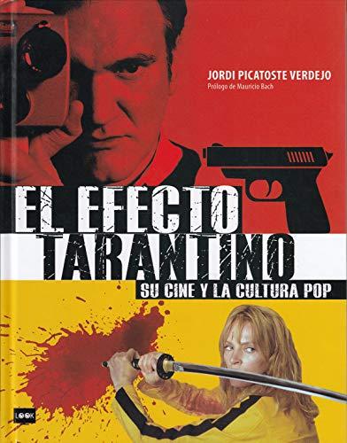 El efecto Tarantino: Su cine y la cultura pop: Una guía imprescindible para conocer el imaginario propio de uno de los directores fetiche de la cultura pop por Picatoste Verdejo, Jordi