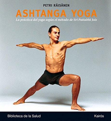 Ashtanga yoga: La práctica del yoga según el método de Sri Pattabhi Jois (Spanish Edition)