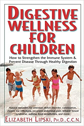 Digestive Wellness for Children: How to Strengthen the Immune System and Prevent Disease Through Health Digestion