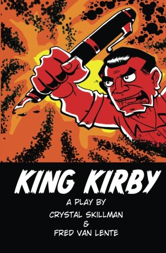 King Kirby: A play by Crystal Skillman & Fred Van Lente