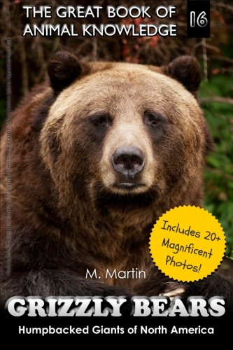 Download Grizzly Bears: Humpbacked Giants of North America (includes 20+ magnificent photos!) (The Great Book of Animal Knowledge) (Volume 16) pdf