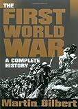 The First World War, Martin Gilbert, 0805047344