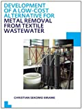 Development of a Low-Cost Alternative for Metal Removal from Textile Wastewater : UNESCO-IHE PhD Thesis, Sekomo Birame, Christian, 0415641586