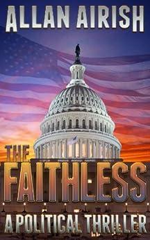The Faithless: A Political Thriller by [Airish, Allan]