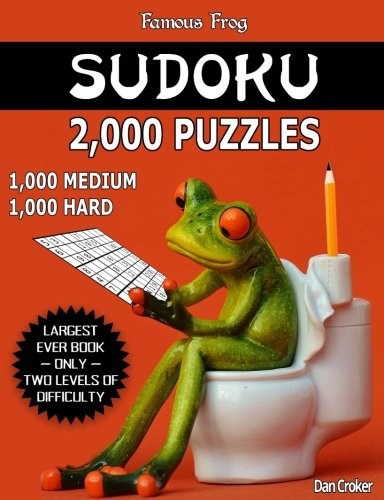 Famous Frog Sudoku 2,000 Puzzles, 1,000 Medium and 1,000 Hard: Largest Sudoku Puzzle Book Ever With Only Two Levels Of Difficulty To Take Your Playing ... Enthusiasts! (Bathroom Sudoku) (Volume 28) ()