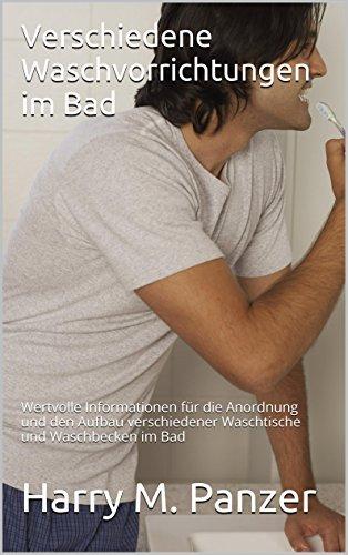 Verschiedene Waschvorrichtungen im Bad: Wertvolle Informationen für die Anordnung und den Aufbau verschiedener Waschtische und Waschbecken im Bad (German Edition)