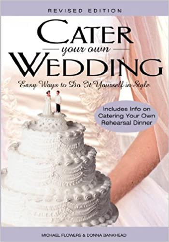 cater your own wedding revised michael flowers donna bankhead 9781564148193 amazoncom books