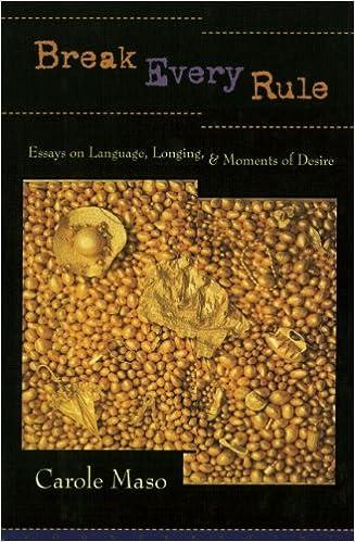 break every rule essays on language longing and moments of break every rule essays on language longing and moments of desire carole maso 9781582430638 com books