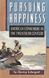 Pursuing Happiness : American Consumers in the Twentieth Century, Lebergott, Stanley, 0691043221
