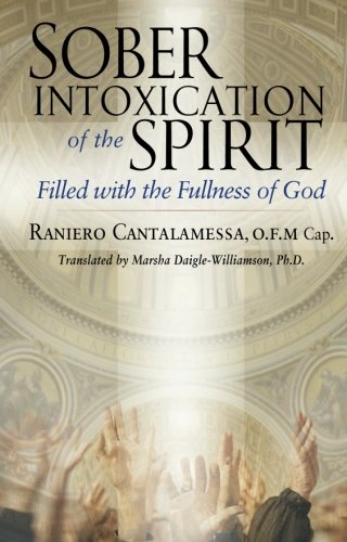 Sober Intoxication of the Spirit: Filled With the Fullness of God (Prayer For Baptism In The Holy Spirit Catholic)