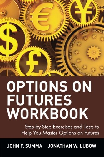 Options on Futures, Workbook: Step-by-Step Exercises and Tests to Help You Master Options on Futures: New Trading Strategies by Wiley