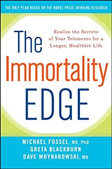 The Immortality Edge: Realize the Secrets of Your Telomeres for a Longer, Healthier Life by [Fossel, Michael, Blackburn, Greta, Woynarowski, Dave]