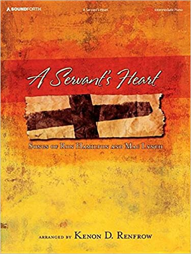 A Servants Heart: Songs of Ron Hamilton and Mac Lynch ...