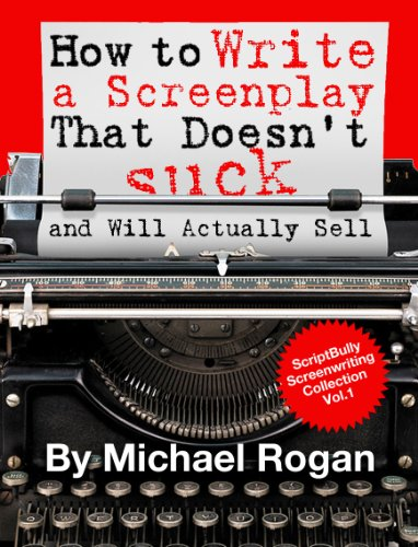 How to Write a Screenplay That Doesn't Suck and Will Actually Sell | Vol. 1 of the ScriptBully Screenwriting Made (Stupidly) Easy Collection (ScriptBully ... Made (Stupidly) Easy C