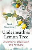 img - for Underneath the Lemon Tree: A Memoir of Depression and Recovery by Mark Rice-Oxley (15-Mar-2012) Paperback book / textbook / text book