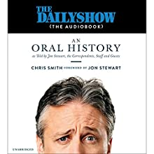 The Daily Show (the AudioBook): An Oral History as Told by Jon Stewart, the Correspondents, Staff and Guests Audiobook by Jon Stewart - foreword, Chris Smith Narrated by Oliver Wyman, Jay Snyder, Kevin T. Collins, Chris Lutkin, Robert Fass, Lauren Fortgang