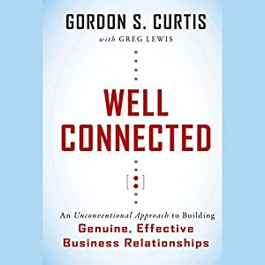 Well Connected: An Unconventional Approach to Building Genuine, Effective Business Relationships Audiobook