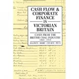 img - for Cash Flow and Corporate Finance in Victorian Britain: Cases from the British Coal Industry 1860-1914 (History) book / textbook / text book