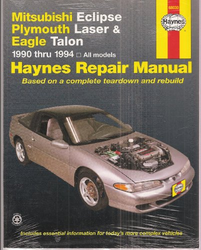 Haynes Repair Manual: Mitsubishi Eclipse, Plymouth Laser and Eagle Talon 1990 Thru 1994 (Based on a Complete Teardown and Rebuild)